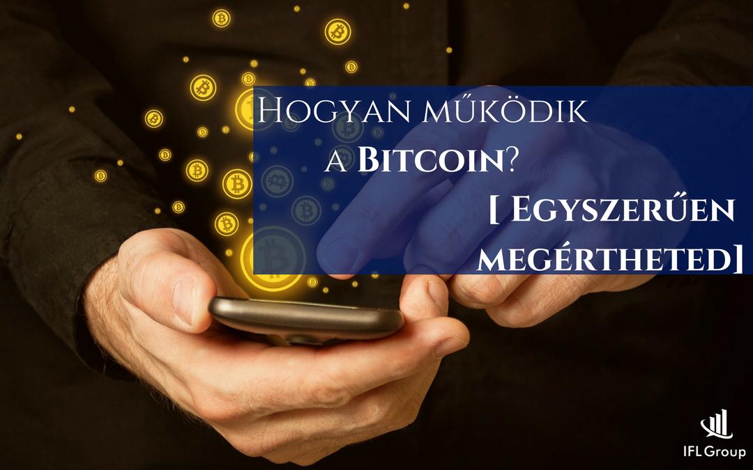 Hogyan működik a Bitcoin? Egyszerűen megértheted