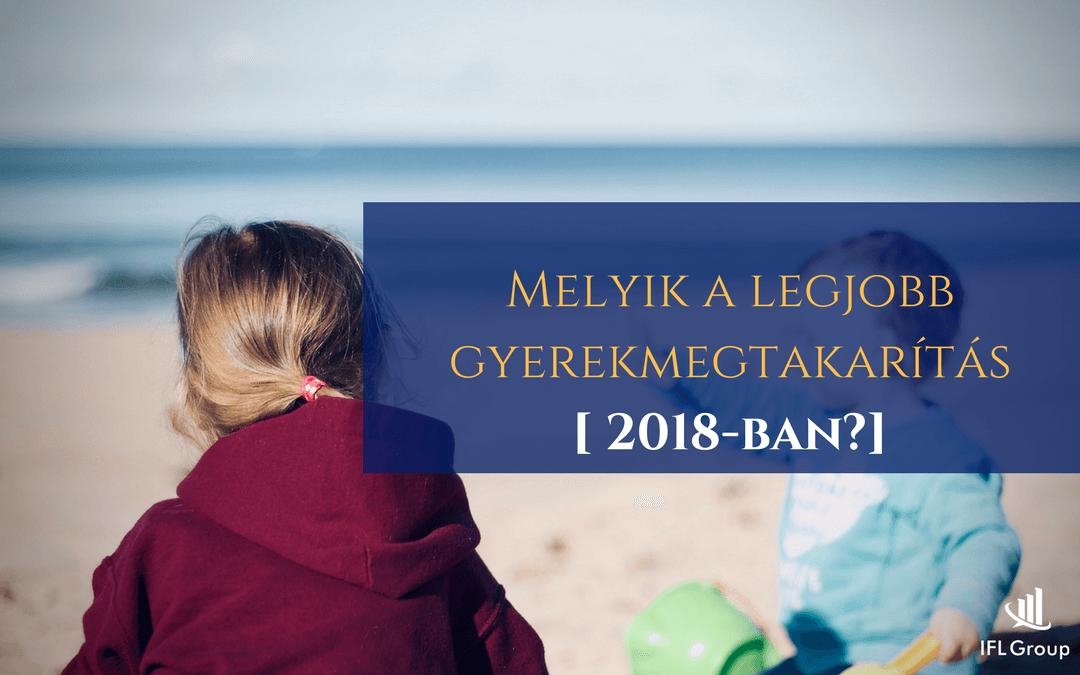 Melyik a legjobb gyerekmegtakarítás 2018-ban?