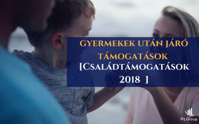 Családtámogatások 2018 , gyermekek után járó támogatások
