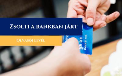 Olvasói levél: Zsolti a bankban járt