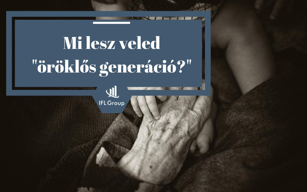"""Mi lesz veled """"öröklős generáció""""?"""