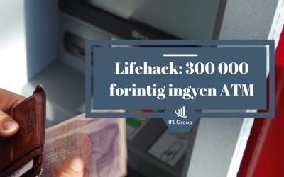 Lifehack: bármilyen számlával 300 000 forintig ingyen ATM pénzfelvétel